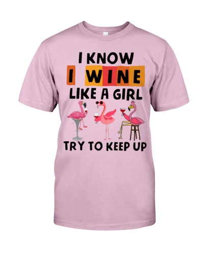 Flamingo I Know I Wine Like A Girl Try To Keep Up