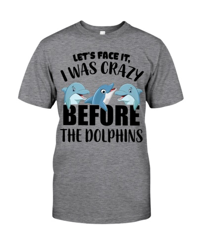 Let's Face It I Was Crazy Before The Dolphins