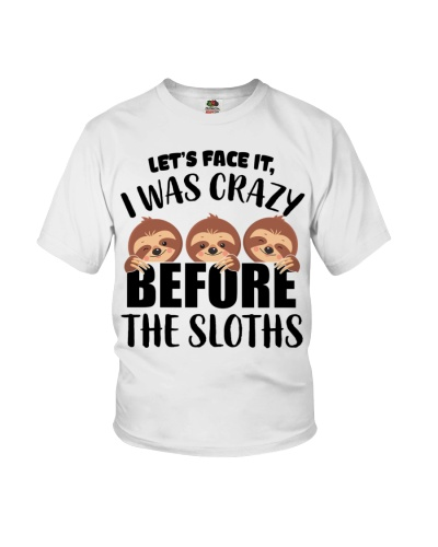 Let's Face It I Was Crazy Before The Sloths