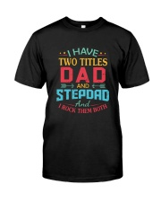 I HAVE TWO TITLES DAD Classic T-Shirt front