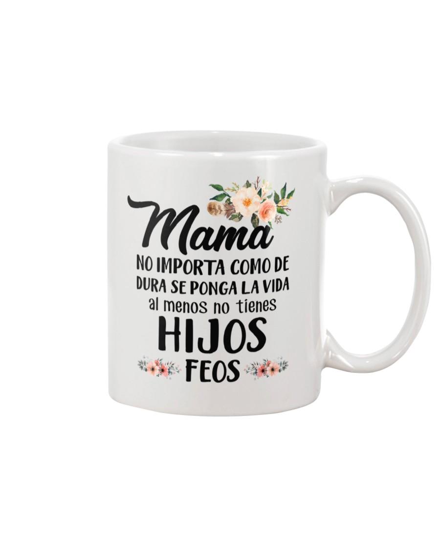 MAMA NO IMPORTA CÔM DE DURA SE Mug