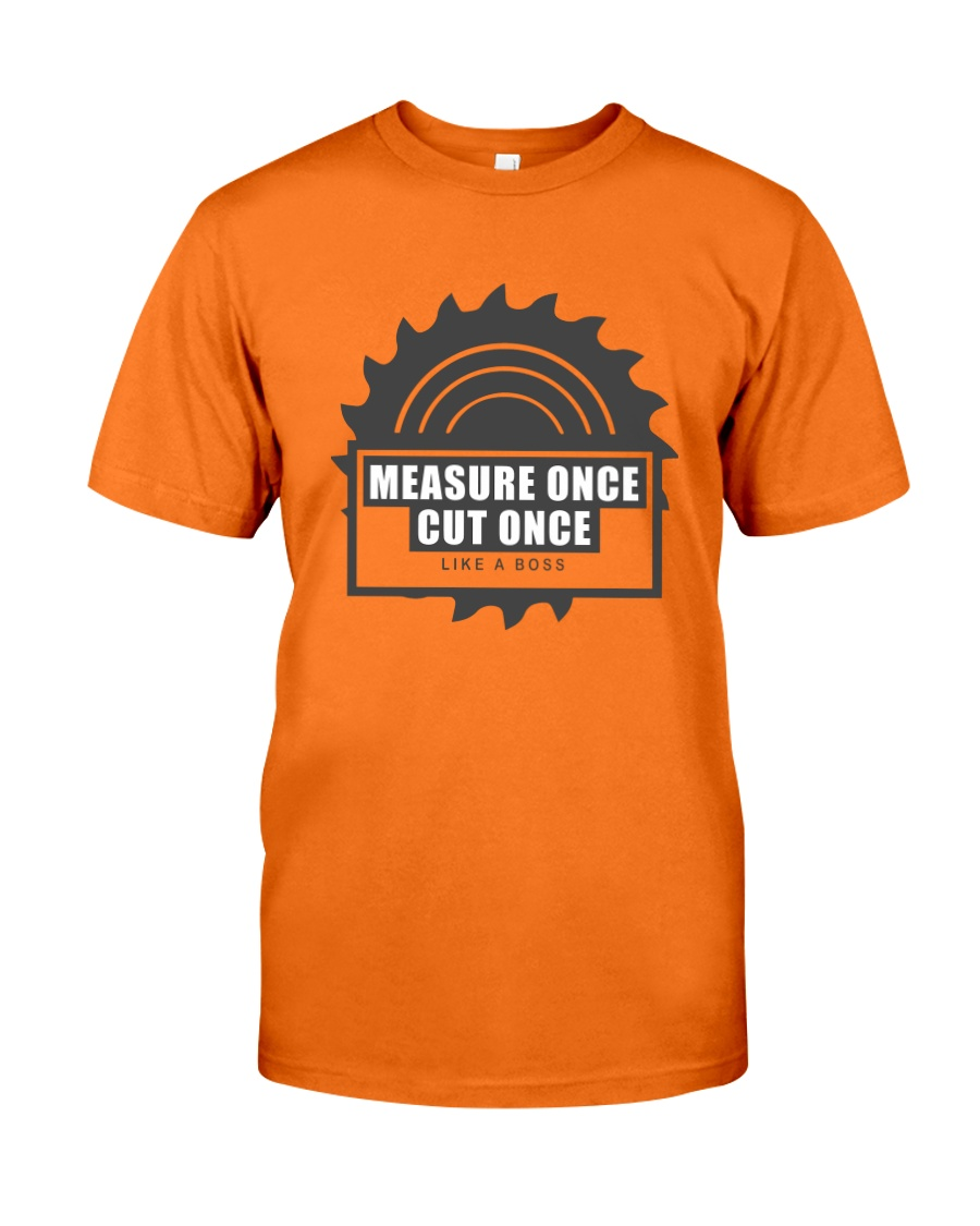 Measure Once Like a Boss Classic T-Shirt