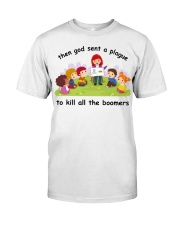 Then god sent a plague to kill all the boomers Classic T-Shirt front