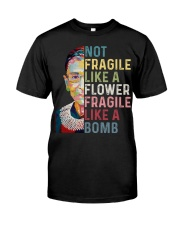 Not fragile like a flower fragile like a bomb Classic T-Shirt front
