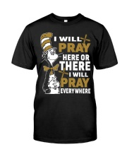 Dr seuss i will pray here or there i will pray Classic T-Shirt front