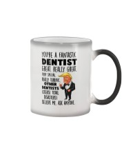 Donald Trump you're a fantastic dentist mug Color Changing Mug thumbnail