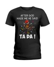 Chicken Hei hei after god made me he said ta da sh Ladies T-Shirt thumbnail