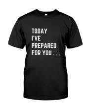 To I've Prepared for You Classic T-Shirt front
