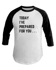 Today I've Prepared For You Baseball Tee front