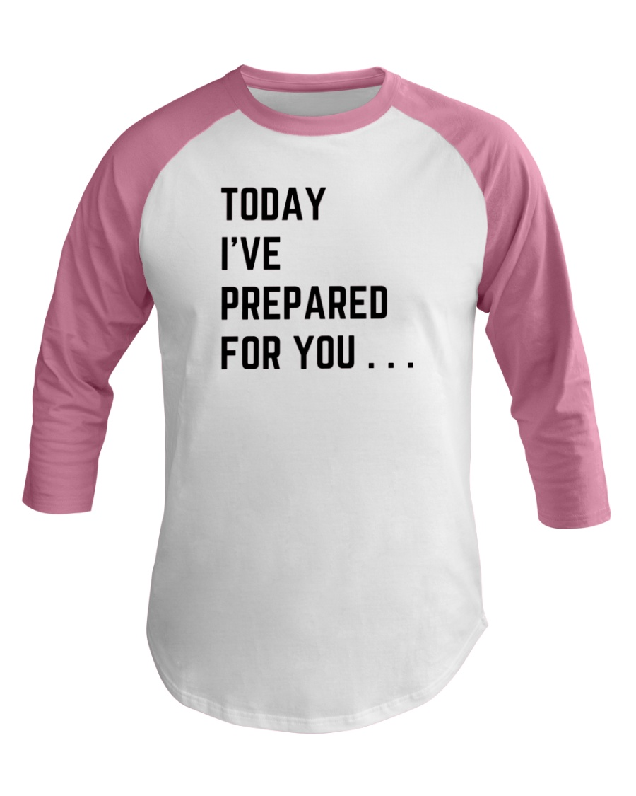 Today I've Prepared For You Baseball Tee
