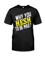 Why You Hesh To Be Mad Premium Fit Mens Tee front