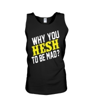 Why You Hesh To Be Mad Unisex Tank thumbnail