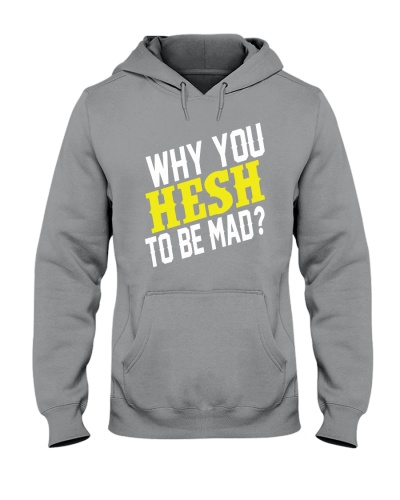Why You Hesh To Be Mad
