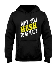 Why You Hesh To Be Mad Hooded Sweatshirt thumbnail
