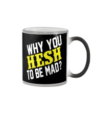 Why You Hesh To Be Mad Color Changing Mug thumbnail