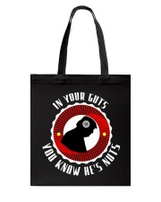 IN YOUR GUTS - YOU KNOW HE'S NUTS Tote Bag thumbnail