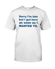 Sorry I'm Late Classic T-Shirt tile