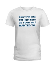 Sorry I'm Late Ladies T-Shirt thumbnail