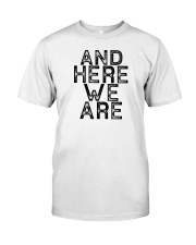 AND HERE WE ARE Classic T-Shirt thumbnail