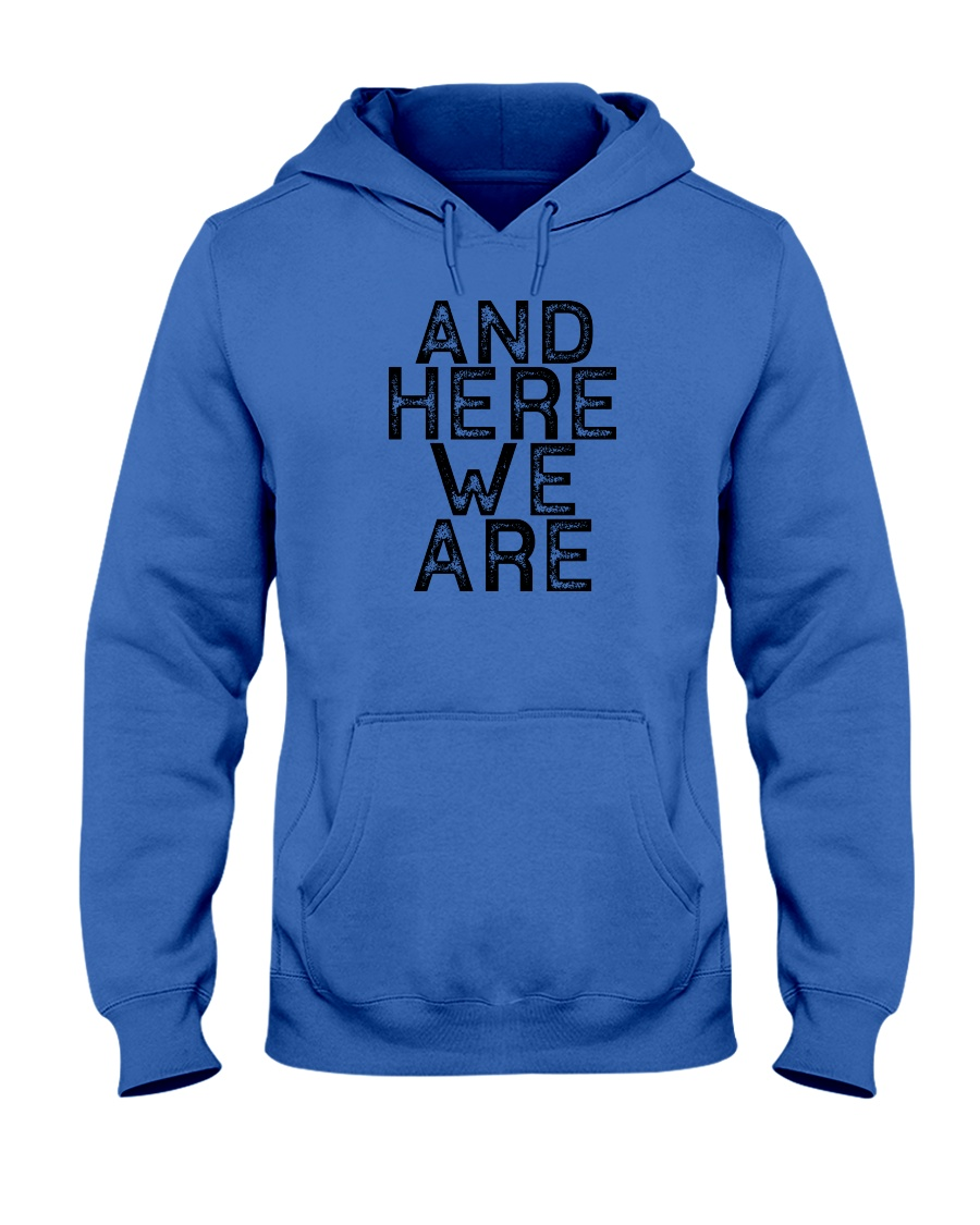 AND HERE WE ARE Hooded Sweatshirt
