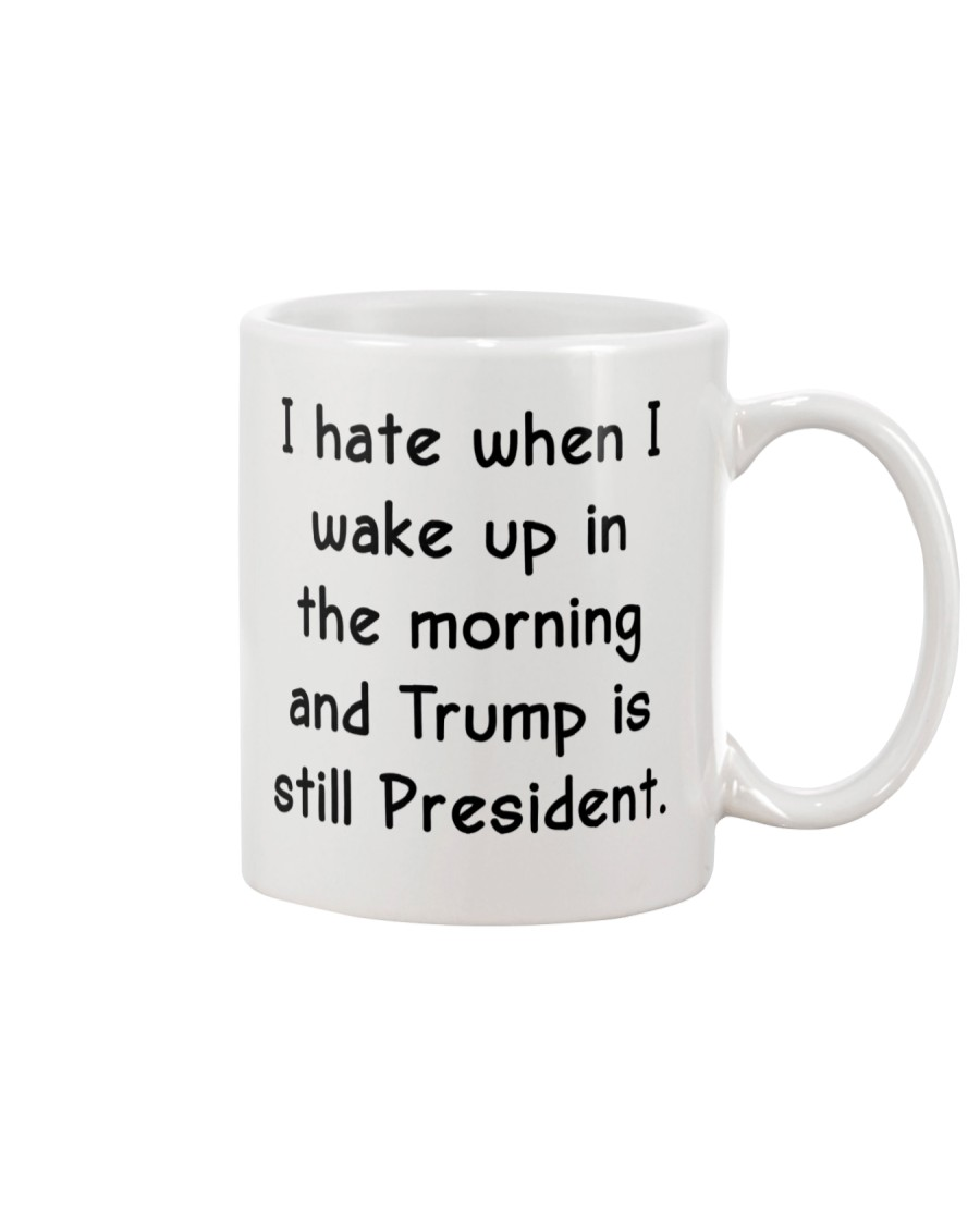 I hate when I wake up in the morning Mug