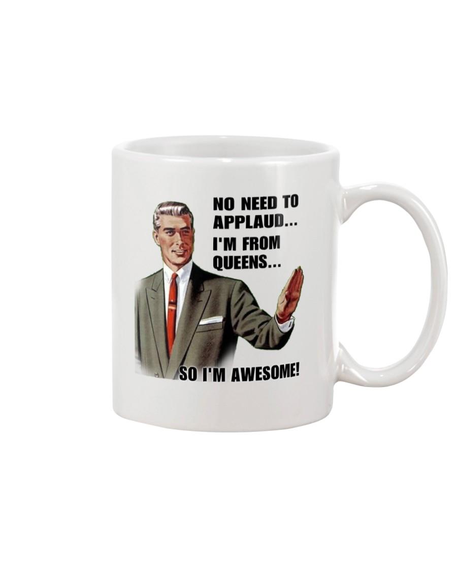 NO NEED TO APPLAUD - QUEENS Mug