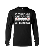 IF YOU'RE NOT OUTRAGED Long Sleeve Tee thumbnail