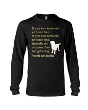 Get a dog - People are stupid Long Sleeve Tee thumbnail