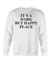 It's A Dark But Happy Place T-Shirt Crewneck Sweatshirt thumbnail