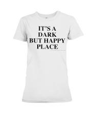 It's A Dark But Happy Place T-Shirt Premium Fit Ladies Tee thumbnail