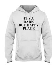 It's A Dark But Happy Place T-Shirt Hooded Sweatshirt thumbnail