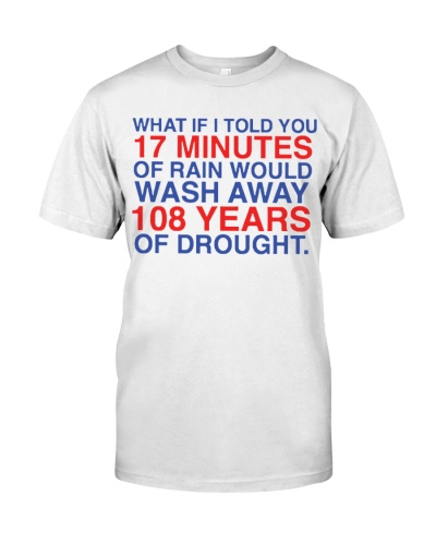 What If I Told You 17 Minutes Of Rain T-Shirt