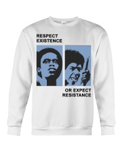 Respect Existence Or Expect Resistance T-Shirt Crewneck Sweatshirt front