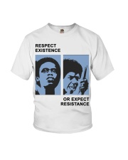 Respect Existence Or Expect Resistance T-Shirt Youth T-Shirt thumbnail