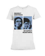 Respect Existence Or Expect Resistance T-Shirt Premium Fit Ladies Tee thumbnail