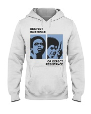 Respect Existence Or Expect Resistance T-Shirt Hooded Sweatshirt thumbnail
