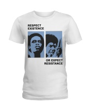 Respect Existence Or Expect Resistance T-Shirt Ladies T-Shirt thumbnail