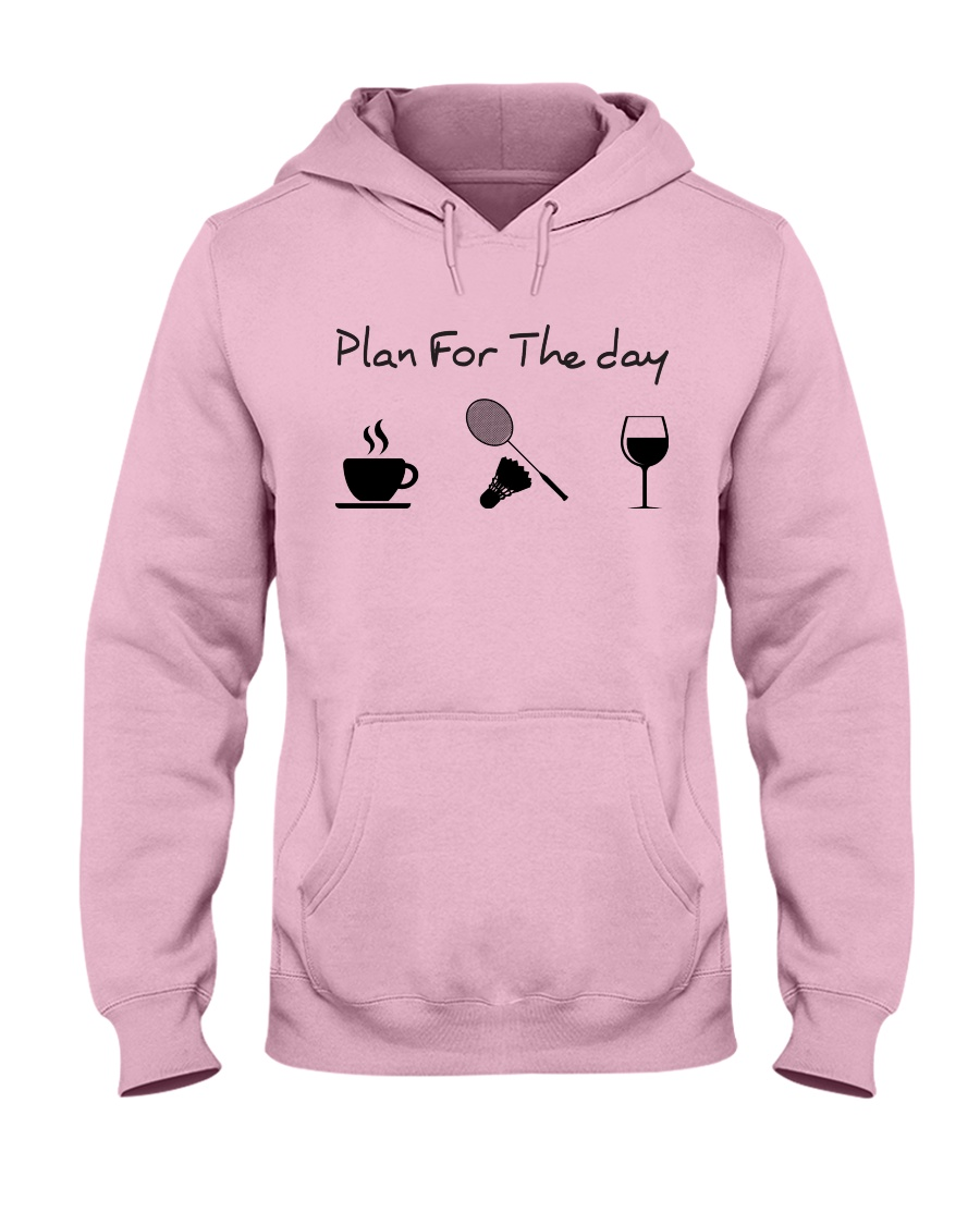Plan for the day badminton Hooded Sweatshirt