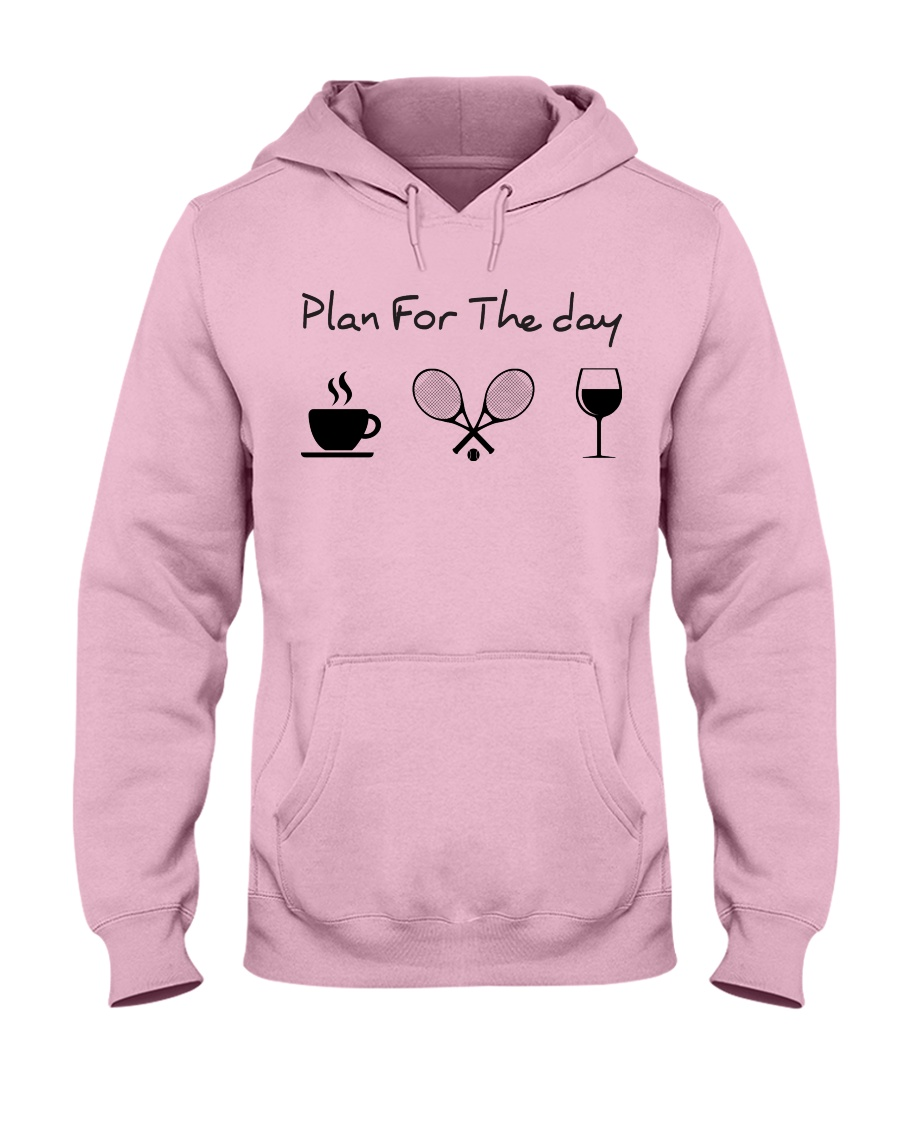Plan for the day tennis Hooded Sweatshirt