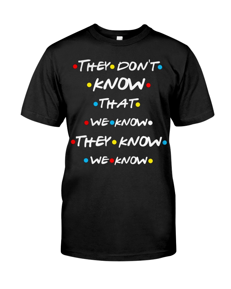 They dont know that we know they know we know Classic T-Shirt