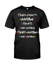 They dont know that we know they know we know Classic T-Shirt front