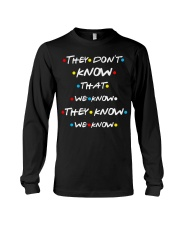 They dont know that we know they know we know Long Sleeve Tee thumbnail
