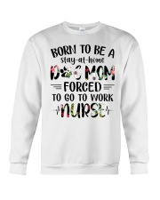 Born to be dog mom forced to work nurse Crewneck Sweatshirt thumbnail