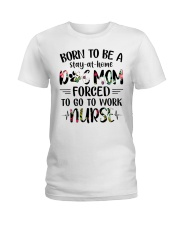 Born to be dog mom forced to work nurse Ladies T-Shirt thumbnail