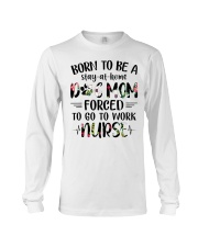 Born to be dog mom forced to work nurse Long Sleeve Tee thumbnail