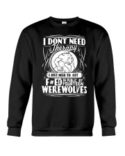 I don't need therapy I just need werewolves Crewneck Sweatshirt thumbnail