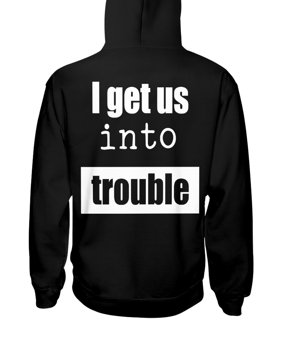 I Get Us Into Trouble Hooded Sweatshirt