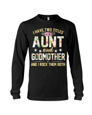 I Have Two Titles Aunt And Godmom I Rock Them Both Long Sleeve Tee thumbnail