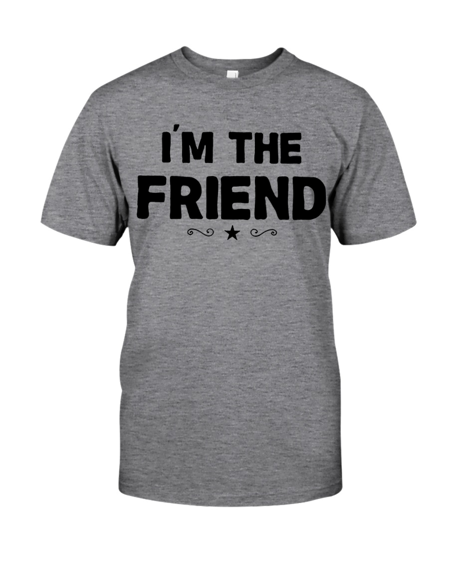 IM THE FRIEND Classic T-Shirt