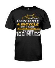 It takes a special kind of idiots to ride 100 mile Classic T-Shirt front
